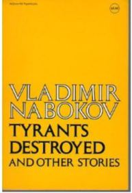 Vladimir Nabokov, in Tyrants Destroyed and Other Stories, 1975.