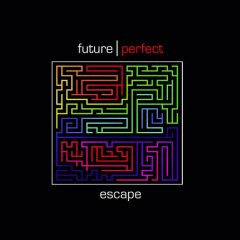 Future Perfect - Escape
