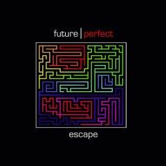 Future Perfect - Escape