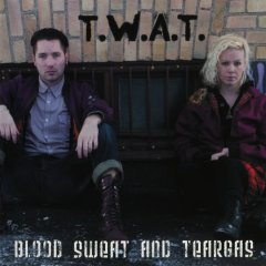 T.W.A.T. - Blood, Sweat And Teargas