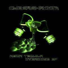 Cybershroom - Neon Tequila Overdose