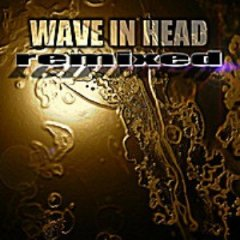 Wave In Head - Remixed